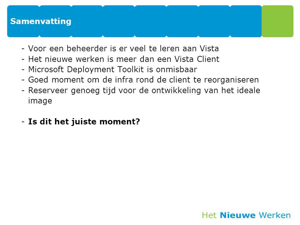 Samenvatting -Voor een beheerder is er veel te leren aan Vista -Het nieuwe werken is meer dan een Vista Client -Microsoft Deployment Toolkit is onmisb