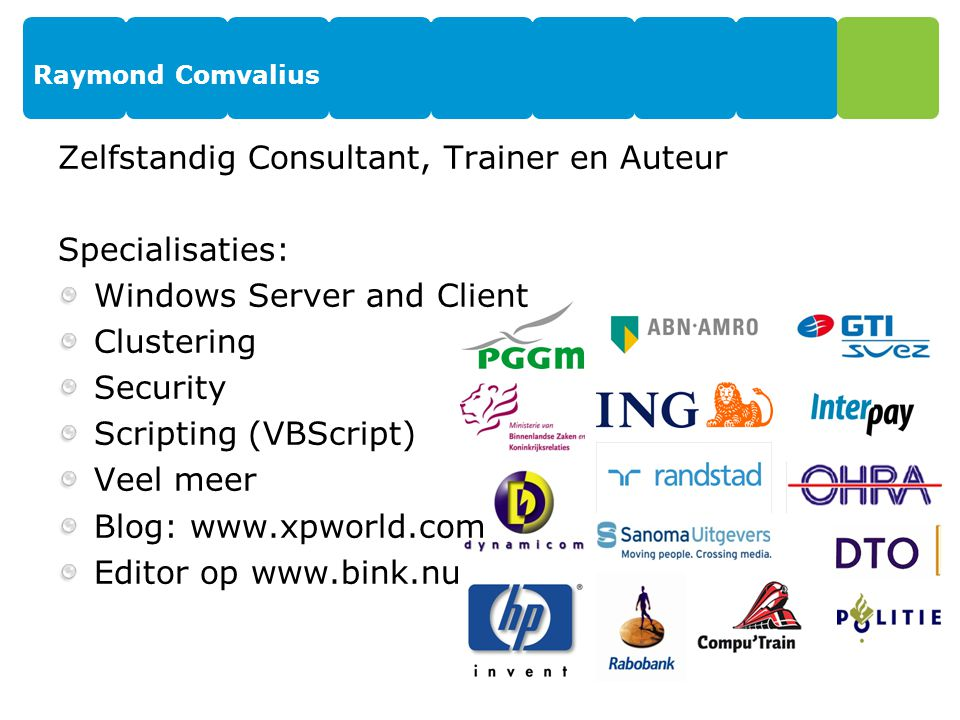 Zelfstandig Consultant, Trainer en Auteur Specialisaties: Windows Server and Client Clustering Security Scripting (VBScript) Veel meer Blog: www.xpwor
