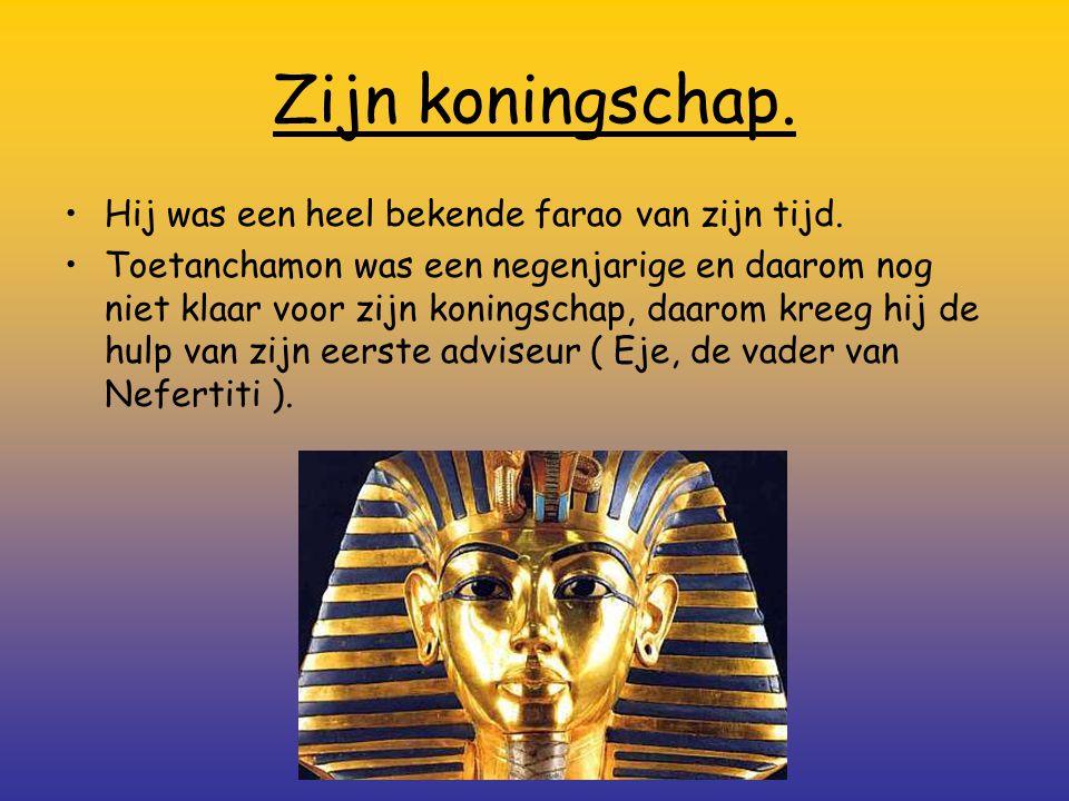 Zijn koningschap. Hij was een heel bekende farao van zijn tijd. Toetanchamon was een negenjarige en daarom nog niet klaar voor zijn koningschap, daaro