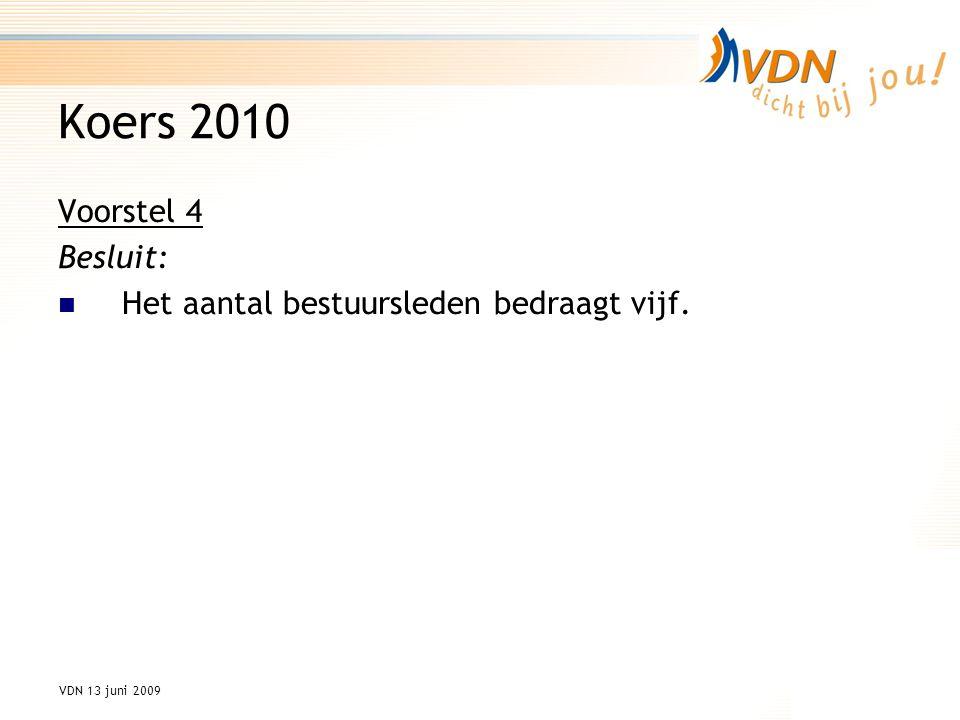 VDN 13 juni 2009 Koers 2010 Voorstel 4 Besluit: Het aantal bestuursleden bedraagt vijf.