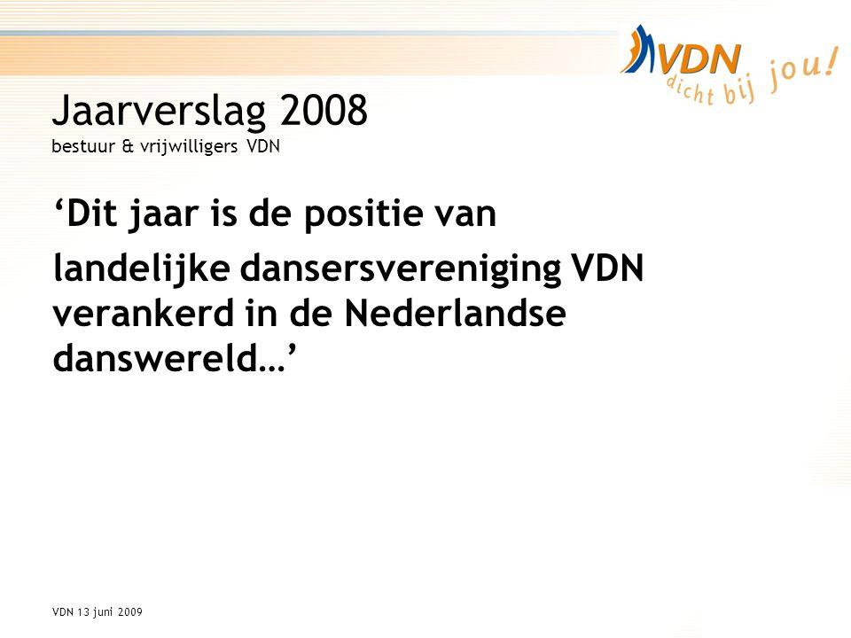 VDN 13 juni 2009 Jaarverslag 2008 bestuur & vrijwilligers VDN 'Dit jaar is de positie van landelijke dansersvereniging VDN verankerd in de Nederlandse danswereld…'