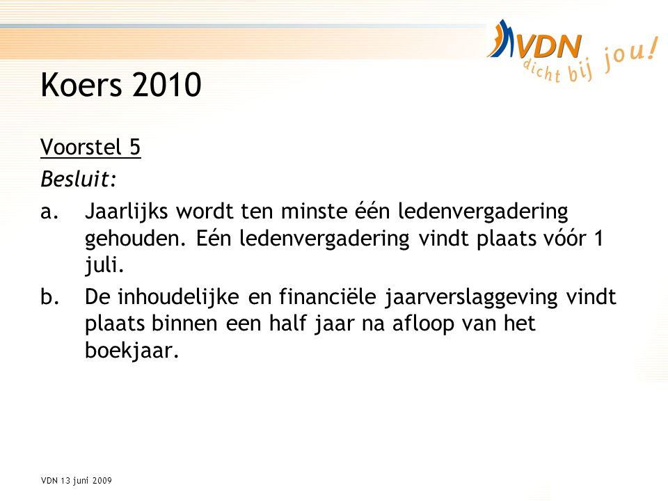 VDN 13 juni 2009 Koers 2010 Voorstel 5 Besluit: a.Jaarlijks wordt ten minste één ledenvergadering gehouden.