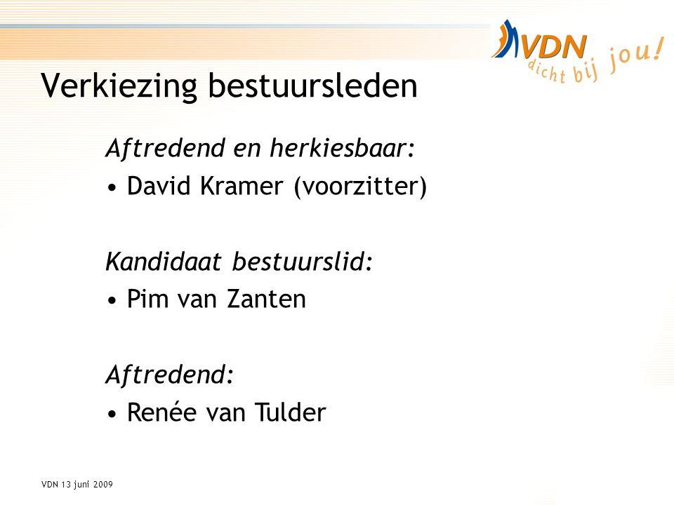 VDN 13 juni 2009 Aftredend en herkiesbaar: David Kramer (voorzitter) Kandidaat bestuurslid: Pim van Zanten Aftredend: Renée van Tulder Verkiezing bestuursleden
