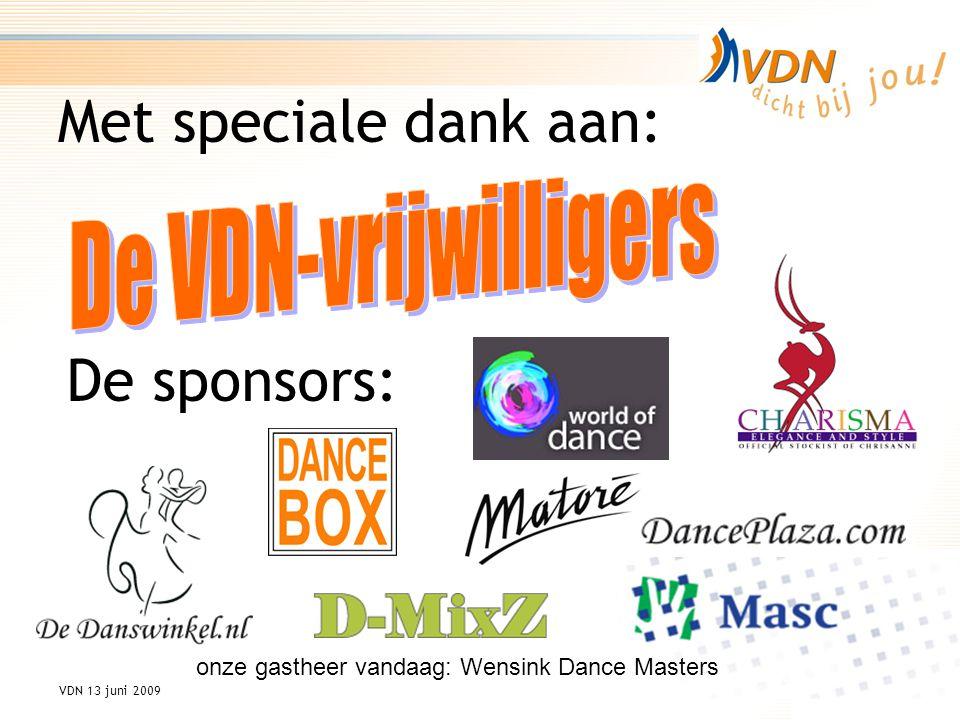 VDN 13 juni 2009 Met speciale dank aan: De sponsors: onze gastheer vandaag: Wensink Dance Masters