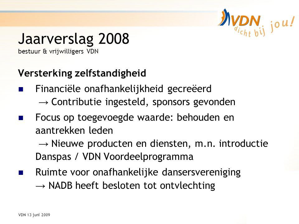VDN 13 juni 2009 Koers 2010 Voorstel 3 Besluit: a.Het verenigingslidmaatschap kent een opzegtermijn van twee maanden, met een minimale lidmaatschapsduur van 1 jaar.