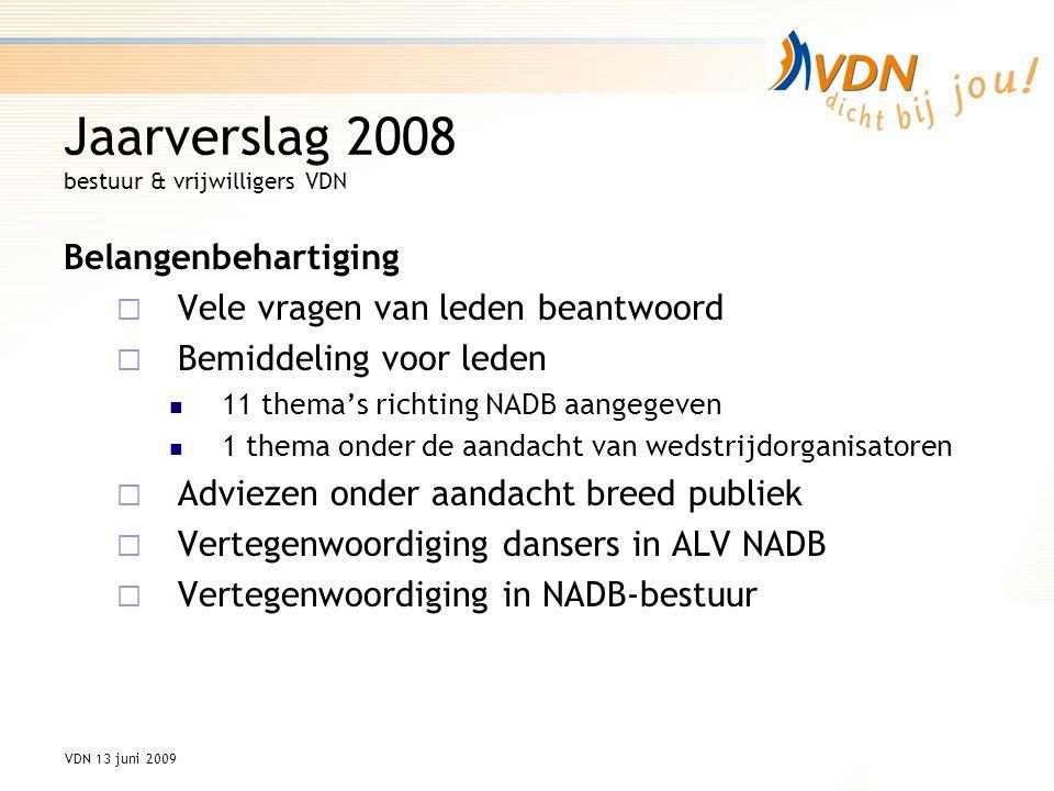 VDN 13 juni 2009 Jaarverslag 2008 bestuur & vrijwilligers VDN Toegankelijkheid danssport vergroot Introductie VDN Wedstrijdplanner: agenda van alle danswedstrijden in Nederland Paren geven zich via VDN op voor NADB- danswedstrijden