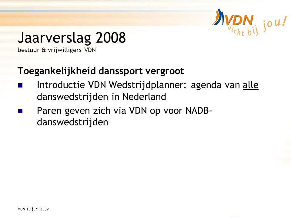 VDN 13 juni 2009 Jaarverslag 2008 bestuur & vrijwilligers VDN Voordeelprogramma voor leden gerealiseerd De VDN Danspas gelanceerd: ledenpas & voordeelpas Met 20 VDN Voordeelpartners: flinke kortingen op jurken, schoenen, foto's, etc.