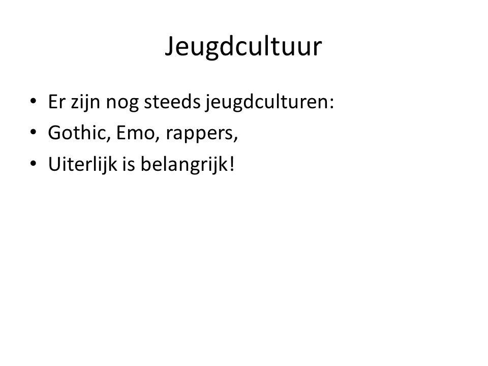 Jeugdcultuur Er zijn nog steeds jeugdculturen: Gothic, Emo, rappers, Uiterlijk is belangrijk!