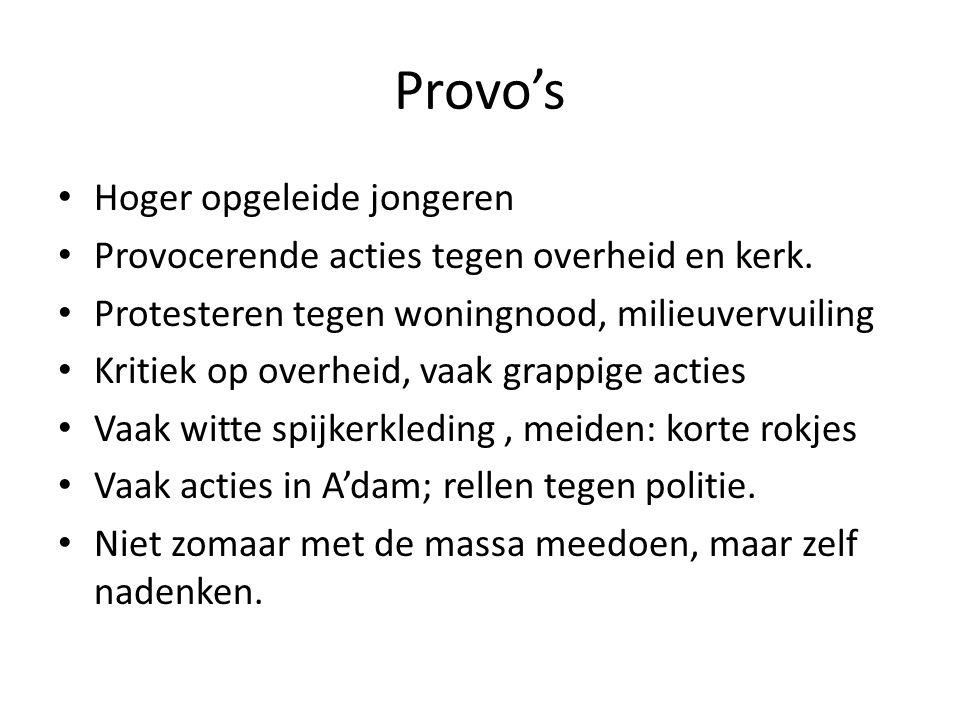 Provo's Hoger opgeleide jongeren Provocerende acties tegen overheid en kerk.