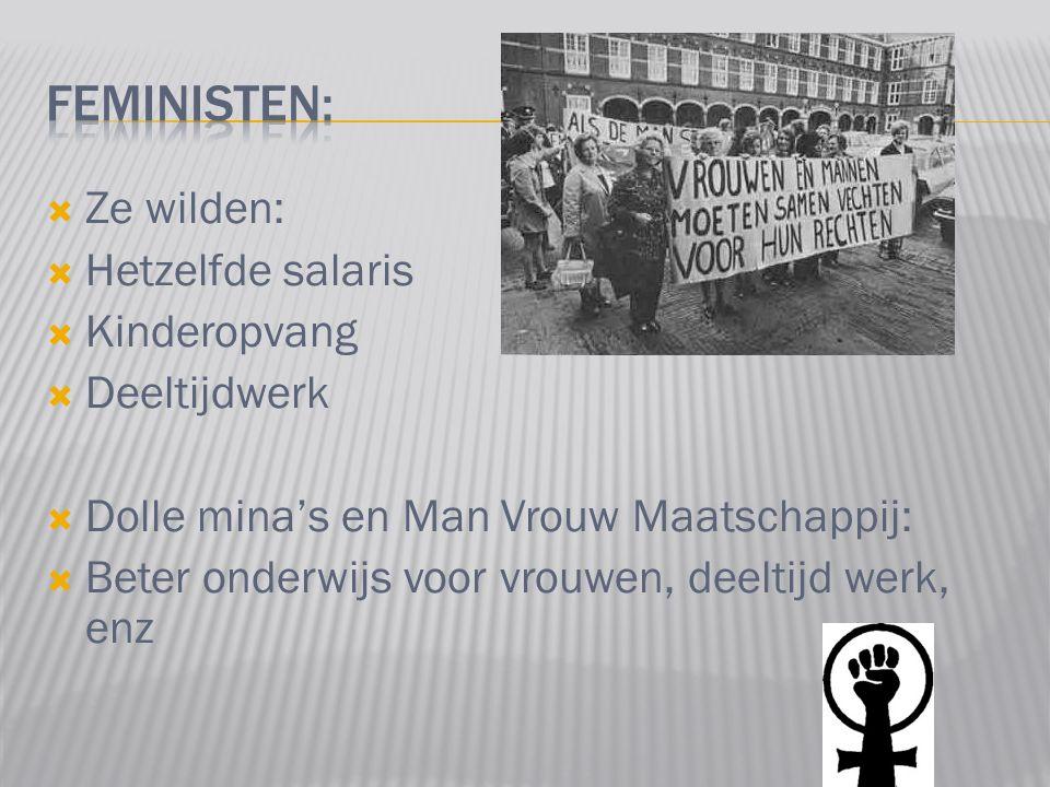  Ze wilden:  Hetzelfde salaris  Kinderopvang  Deeltijdwerk  Dolle mina's en Man Vrouw Maatschappij:  Beter onderwijs voor vrouwen, deeltijd werk