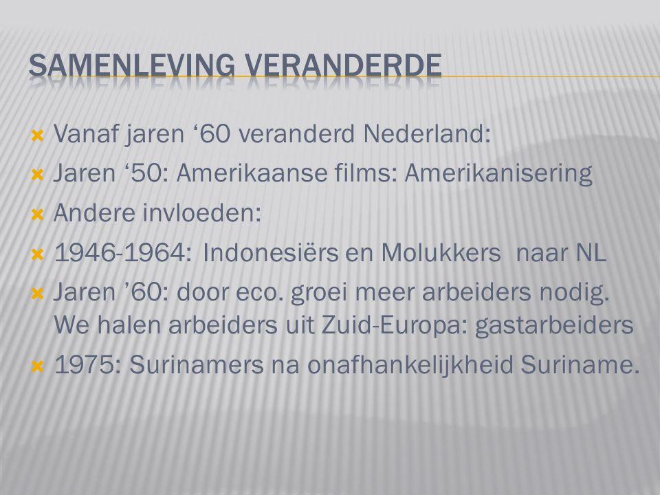  Vanaf jaren '60 veranderd Nederland:  Jaren '50: Amerikaanse films: Amerikanisering  Andere invloeden:  1946-1964: Indonesiërs en Molukkers naar