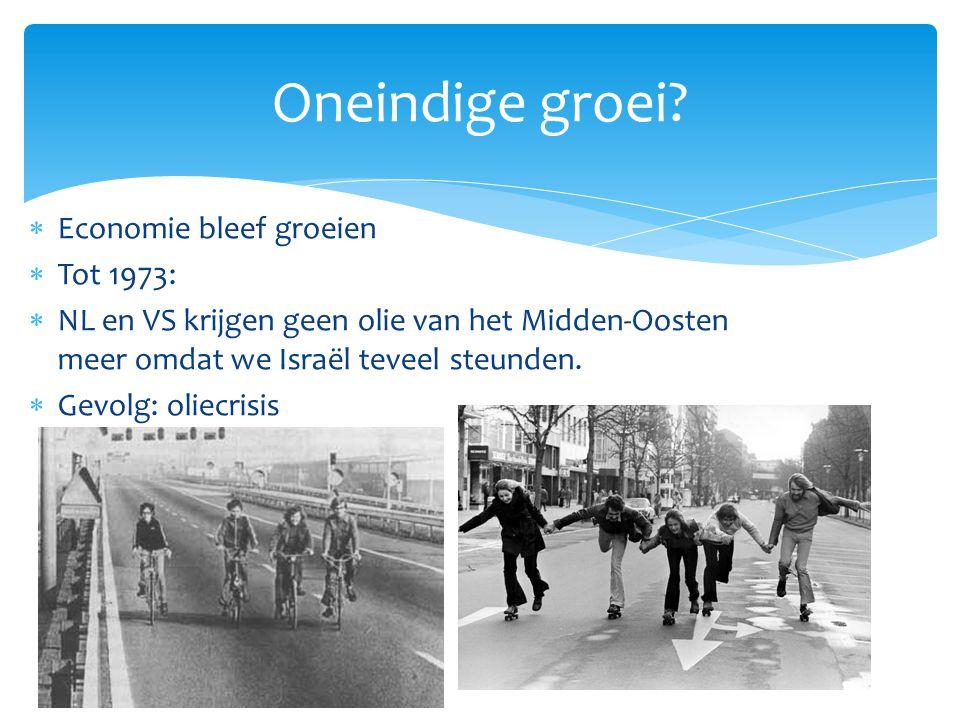  Economie bleef groeien  Tot 1973:  NL en VS krijgen geen olie van het Midden-Oosten meer omdat we Israël teveel steunden.  Gevolg: oliecrisis One