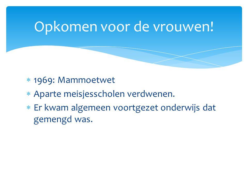  1969: Mammoetwet  Aparte meisjesscholen verdwenen.