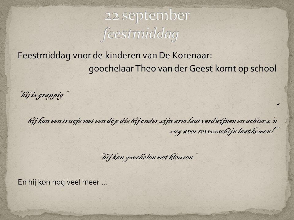 Feestmiddag voor de kinderen van De Korenaar: goochelaar Theo van der Geest komt op school hij is grappig hij kan een trucje met een dop die hij onder zijn arm laat verdwijnen en achter z'n rug weer tevoorschijn laat komen! hij kan goochelen met kleuren En hij kon nog veel meer …
