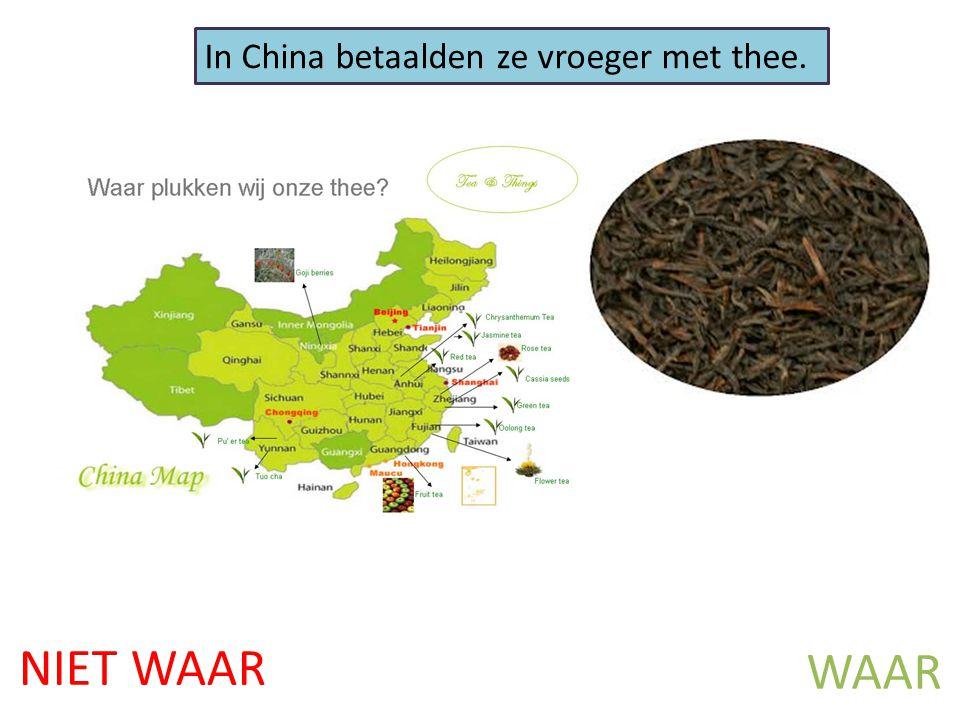 NIET WAAR WAAR In China betaalden ze vroeger met thee.