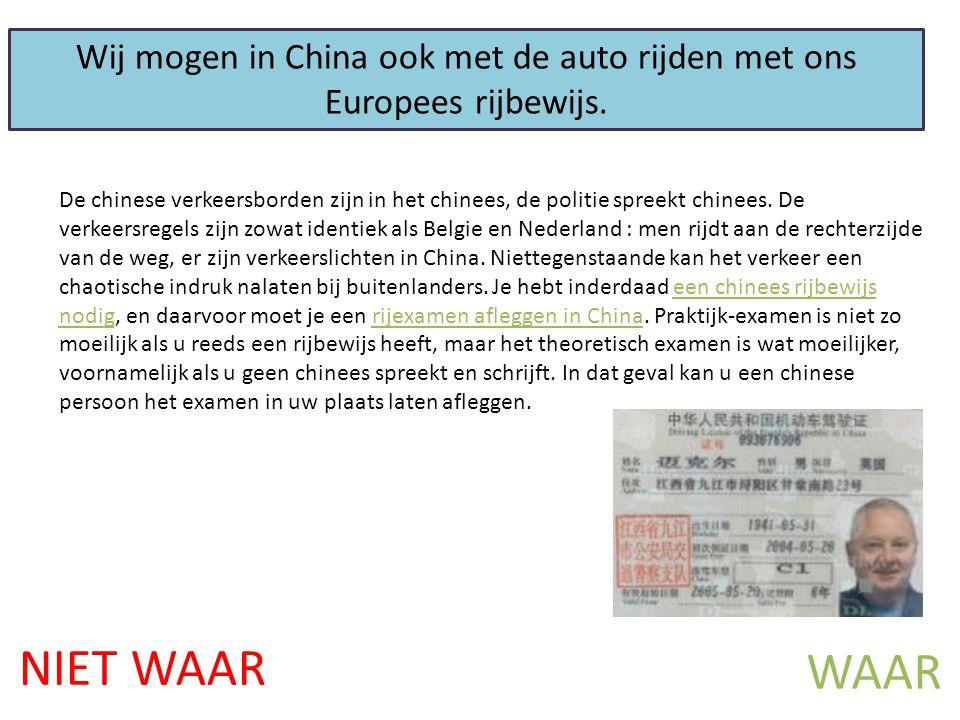 NIET WAAR WAAR Wij mogen in China ook met de auto rijden met ons Europees rijbewijs.
