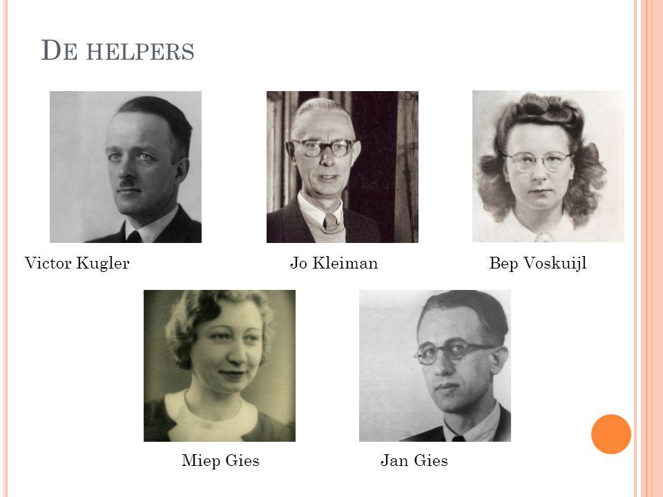 D E HELPERS Victor KuglerJo KleimanBep Voskuijl Miep GiesJan Gies