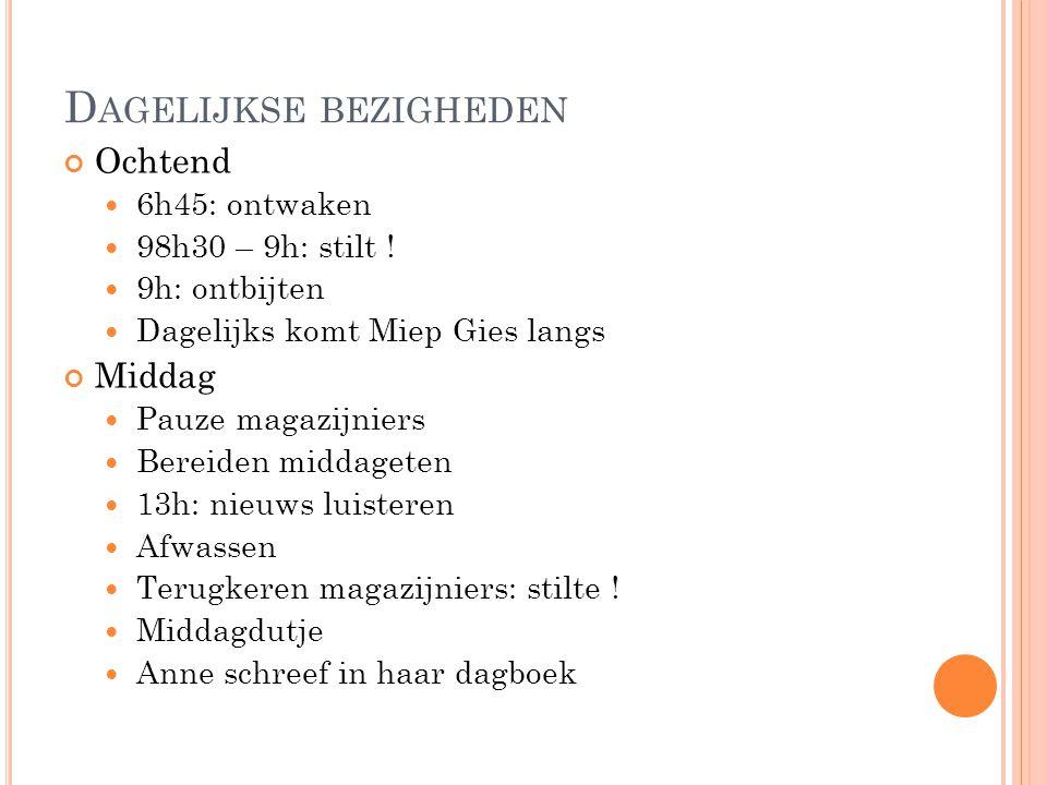 D AGELIJKSE BEZIGHEDEN Ochtend 6h45: ontwaken 98h30 – 9h: stilt ! 9h: ontbijten Dagelijks komt Miep Gies langs Middag Pauze magazijniers Bereiden midd