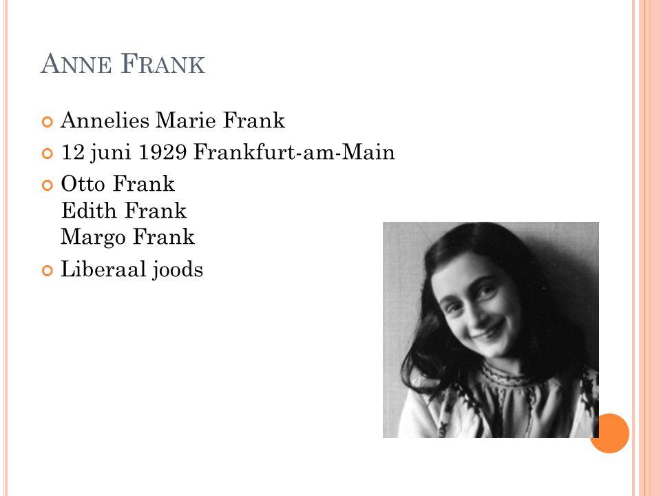 A NNE F RANK Annelies Marie Frank 12 juni 1929 Frankfurt-am-Main Otto Frank Edith Frank Margo Frank Liberaal joods