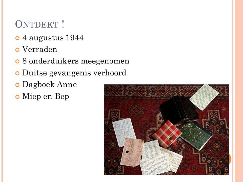O NTDEKT ! 4 augustus 1944 Verraden 8 onderduikers meegenomen Duitse gevangenis verhoord Dagboek Anne Miep en Bep