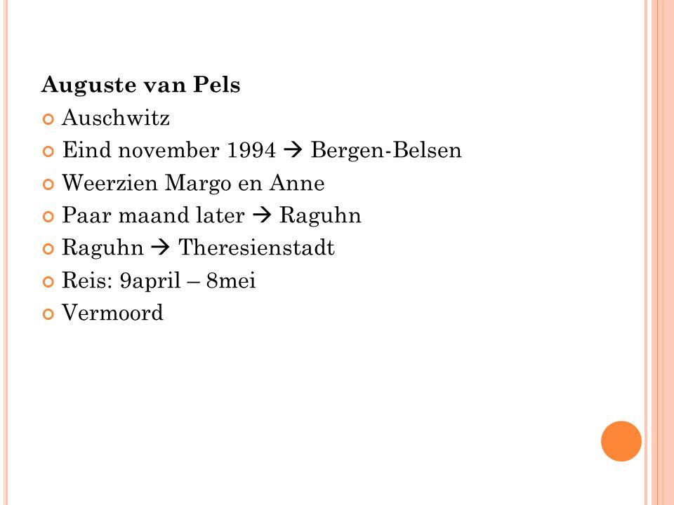 Auguste van Pels Auschwitz Eind november 1994  Bergen-Belsen Weerzien Margo en Anne Paar maand later  Raguhn Raguhn  Theresienstadt Reis: 9april –