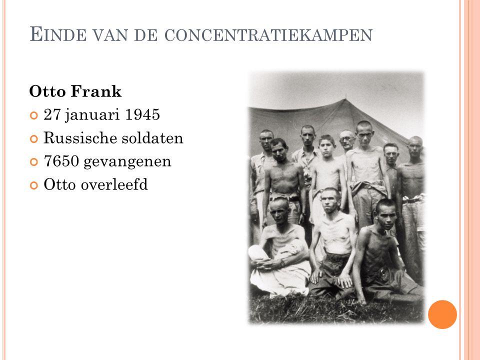 E INDE VAN DE CONCENTRATIEKAMPEN Otto Frank 27 januari 1945 Russische soldaten 7650 gevangenen Otto overleefd