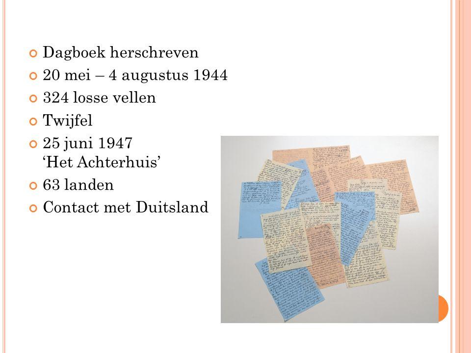Dagboek herschreven 20 mei – 4 augustus 1944 324 losse vellen Twijfel 25 juni 1947 'Het Achterhuis' 63 landen Contact met Duitsland