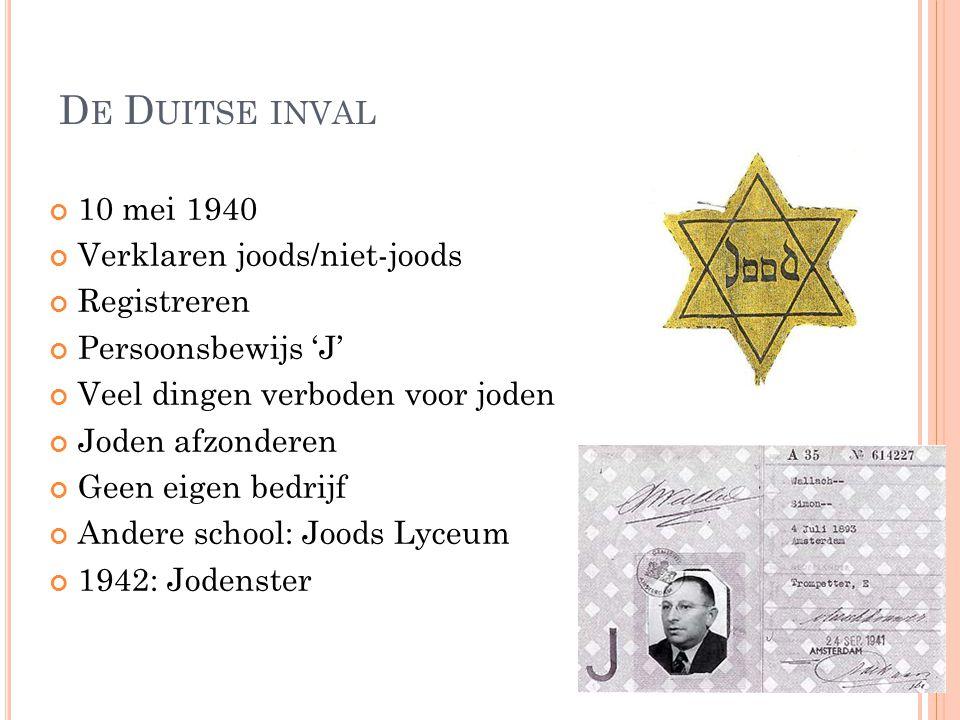 D E D UITSE INVAL 10 mei 1940 Verklaren joods/niet-joods Registreren Persoonsbewijs 'J' Veel dingen verboden voor joden Joden afzonderen Geen eigen be