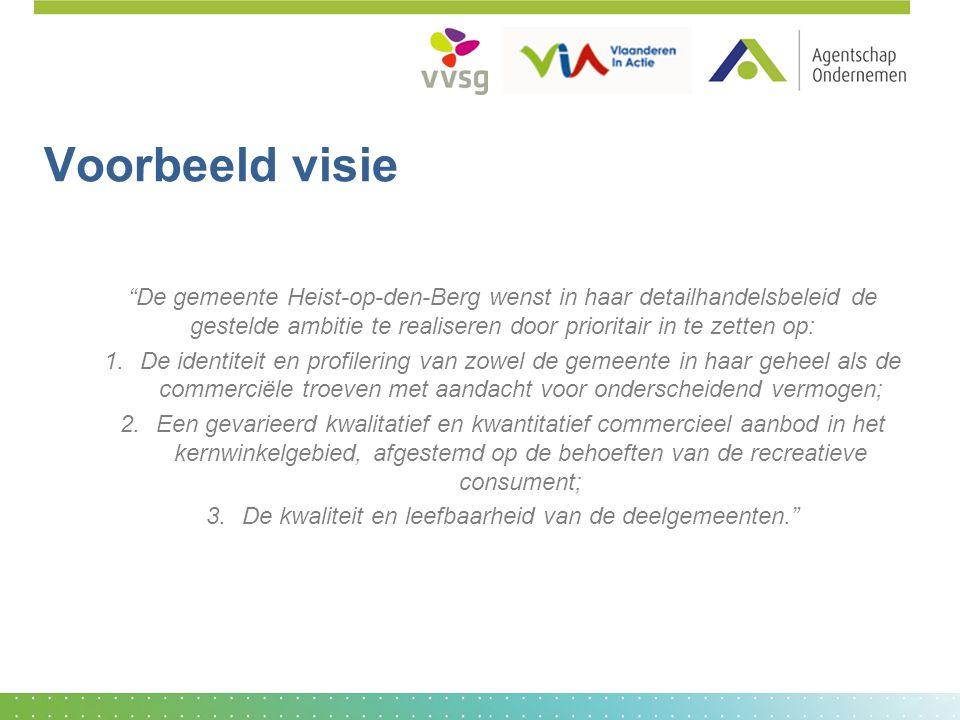 """Voorbeeld visie """"De gemeente Heist-op-den-Berg wenst in haar detailhandelsbeleid de gestelde ambitie te realiseren door prioritair in te zetten op: 1."""