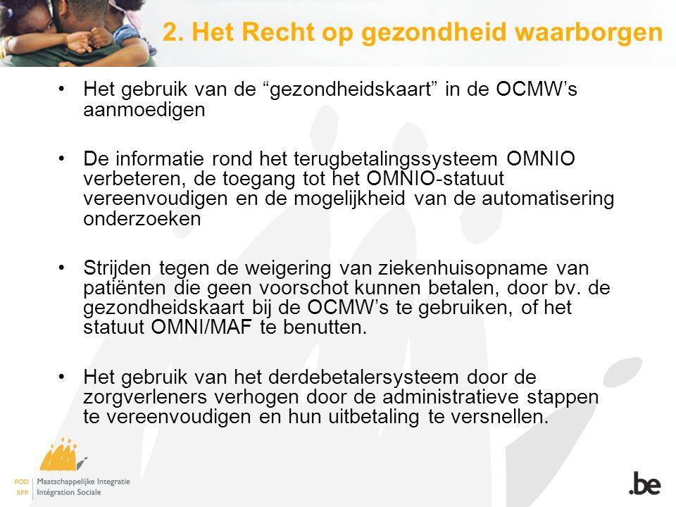 """2. Het Recht op gezondheid waarborgen Het gebruik van de """"gezondheidskaart"""" in de OCMW's aanmoedigen De informatie rond het terugbetalingssysteem OMNI"""