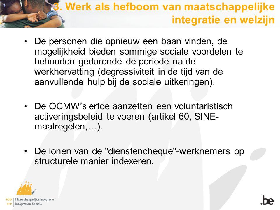 3. Werk als hefboom van maatschappelijke integratie en welzijn De personen die opnieuw een baan vinden, de mogelijkheid bieden sommige sociale voordel