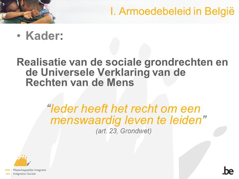 """I. Armoedebeleid in België Kader: Realisatie van de sociale grondrechten en de Universele Verklaring van de Rechten van de Mens """"Ieder heeft het recht"""