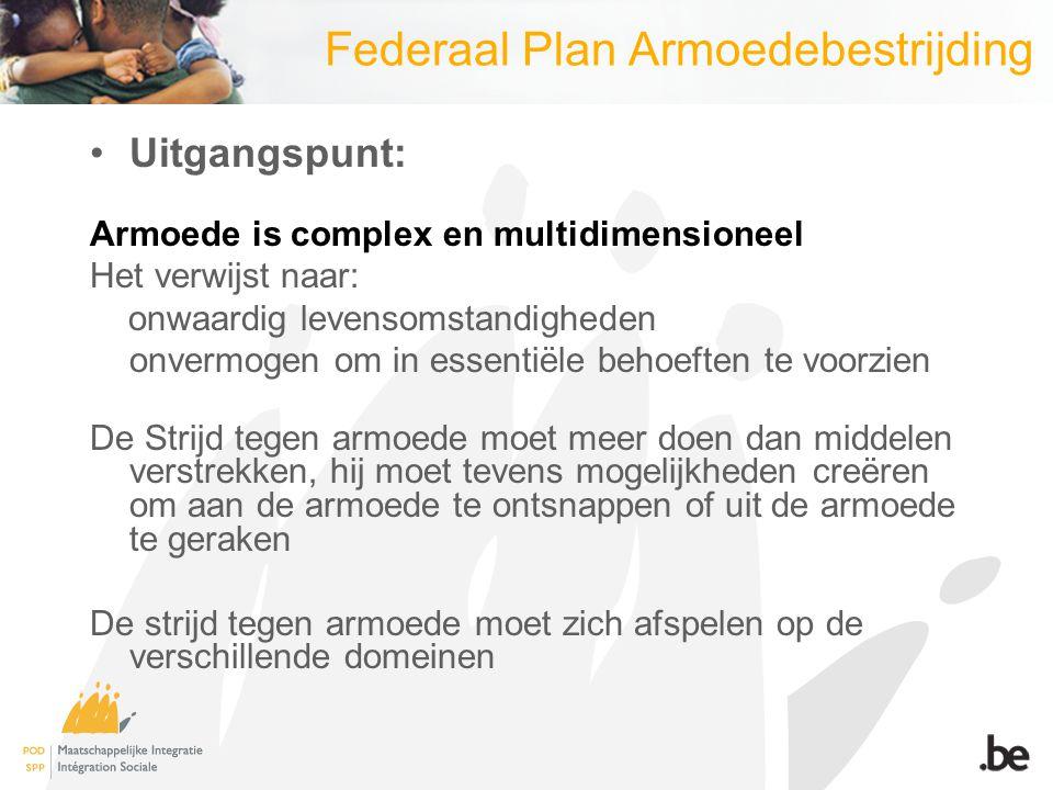 Aandachtspunten Centrale domeinen in het Federaal Plan: Inkomen Werkgelegenheid Gezondheid Huisvesting Onderwijs  Deze zijn vertaald in  4 voorwaarden  6 doelstellingen  59 actiepunten