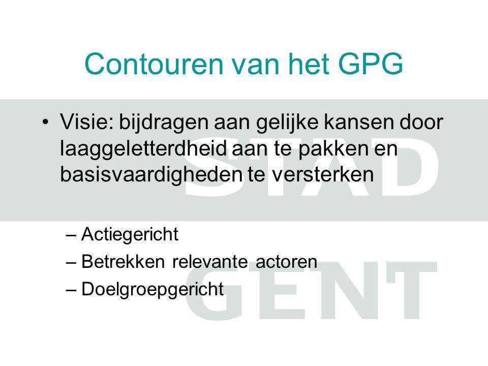 Contouren van het GPG Visie: bijdragen aan gelijke kansen door laaggeletterdheid aan te pakken en basisvaardigheden te versterken –Actiegericht –Betrekken relevante actoren –Doelgroepgericht