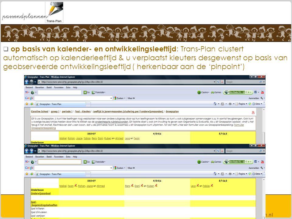 op basis van kalender- en ontwikkelingsleeftijd : Trans-Plan clustert automatisch op kalenderleeftijd & u verplaatst kleuters desgewenst op basis va