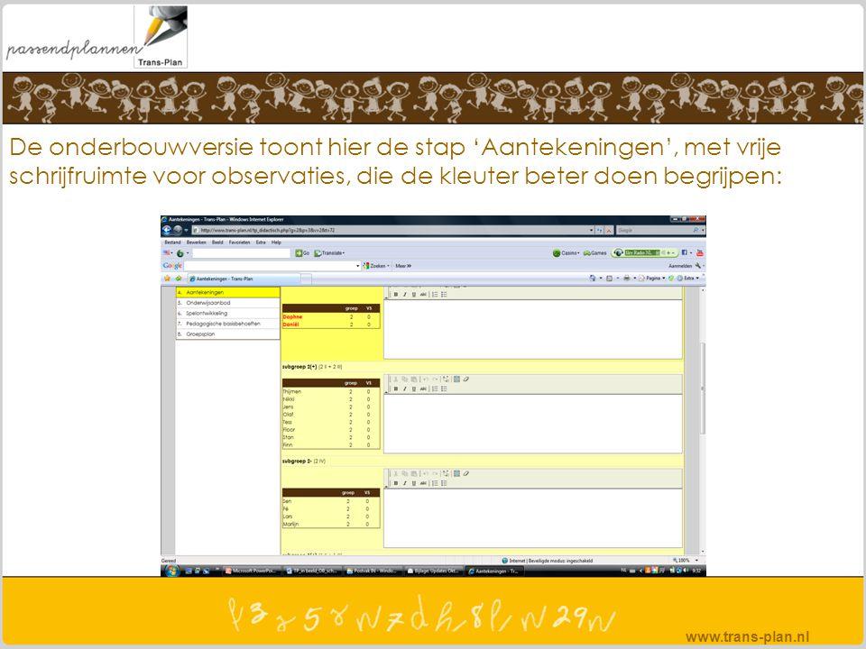 De onderbouwversie toont hier de stap 'Aantekeningen', met vrije schrijfruimte voor observaties, die de kleuter beter doen begrijpen: www.trans-plan.n
