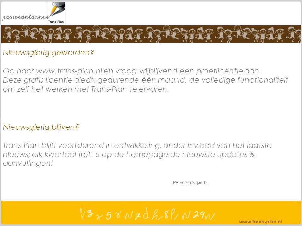 Nieuwsgierig geworden? Ga naar www.trans-plan.nl en vraag vrijblijvend een proeflicentie aan. Deze gratis licentie biedt, gedurende één maand, de voll