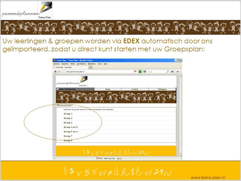 Uw leerlingen & groepen worden via EDEX automatisch door ons geïmporteerd, zodat u direct kunt starten met uw Groepsplan: www.trans-plan.nl