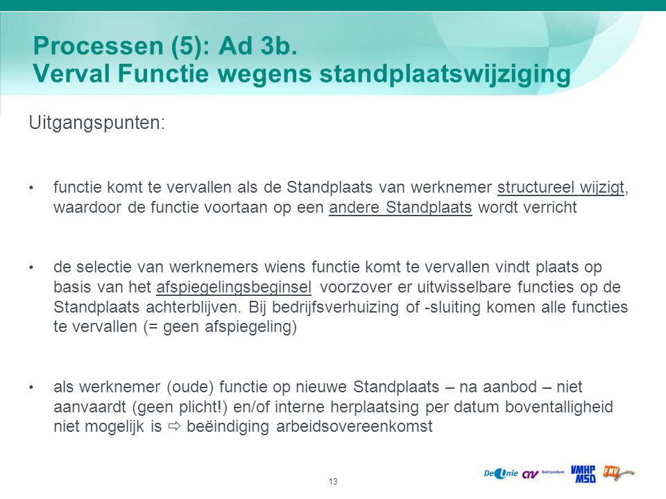 13 Processen (5): Ad 3b. Verval Functie wegens standplaatswijziging Uitgangspunten: functie komt te vervallen als de Standplaats van werknemer structu