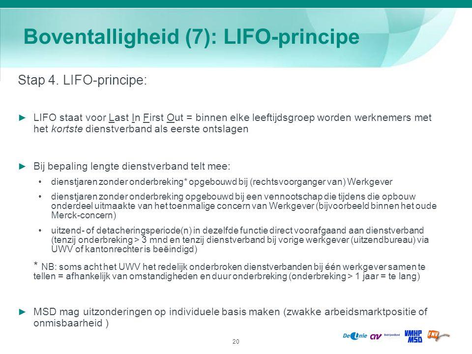 20 Boventalligheid (7): LIFO-principe Stap 4. LIFO-principe: ► LIFO staat voor Last In First Out = binnen elke leeftijdsgroep worden werknemers met he