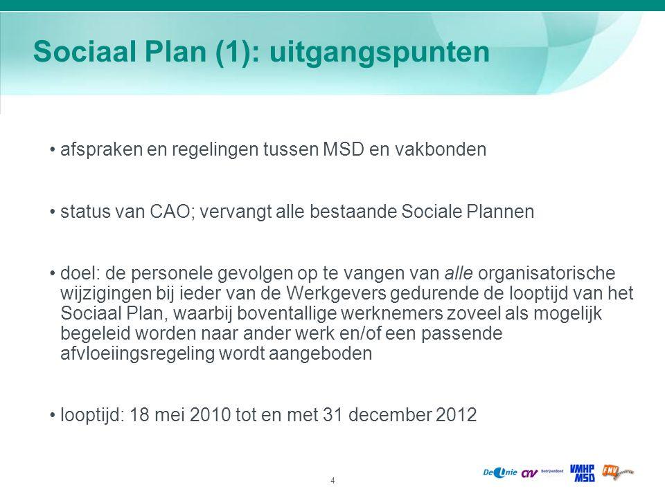 4 Sociaal Plan (1): uitgangspunten afspraken en regelingen tussen MSD en vakbonden status van CAO; vervangt alle bestaande Sociale Plannen doel: de pe
