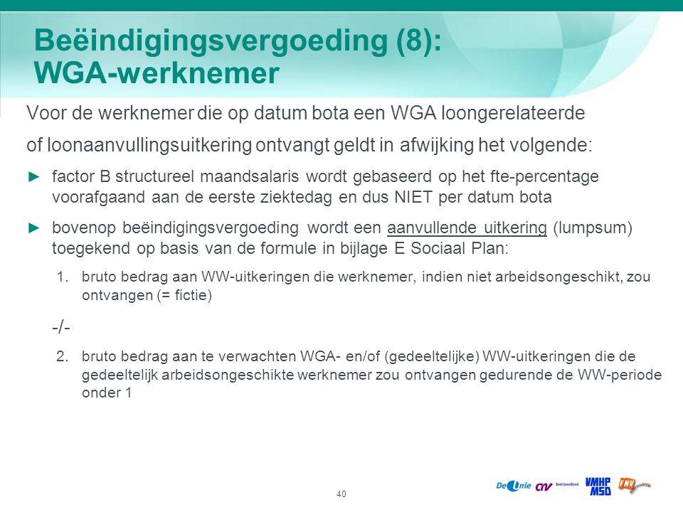 40 Beëindigingsvergoeding (8): WGA-werknemer Voor de werknemer die op datum bota een WGA loongerelateerde of loonaanvullingsuitkering ontvangt geldt i