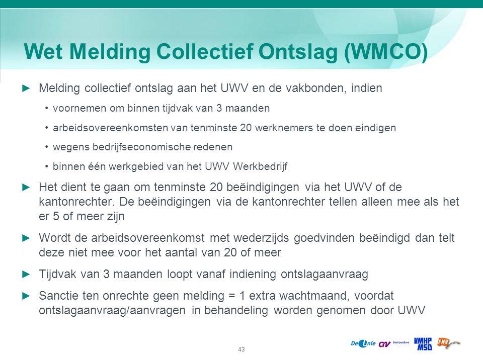 43 Wet Melding Collectief Ontslag (WMCO) ► Melding collectief ontslag aan het UWV en de vakbonden, indien voornemen om binnen tijdvak van 3 maanden ar