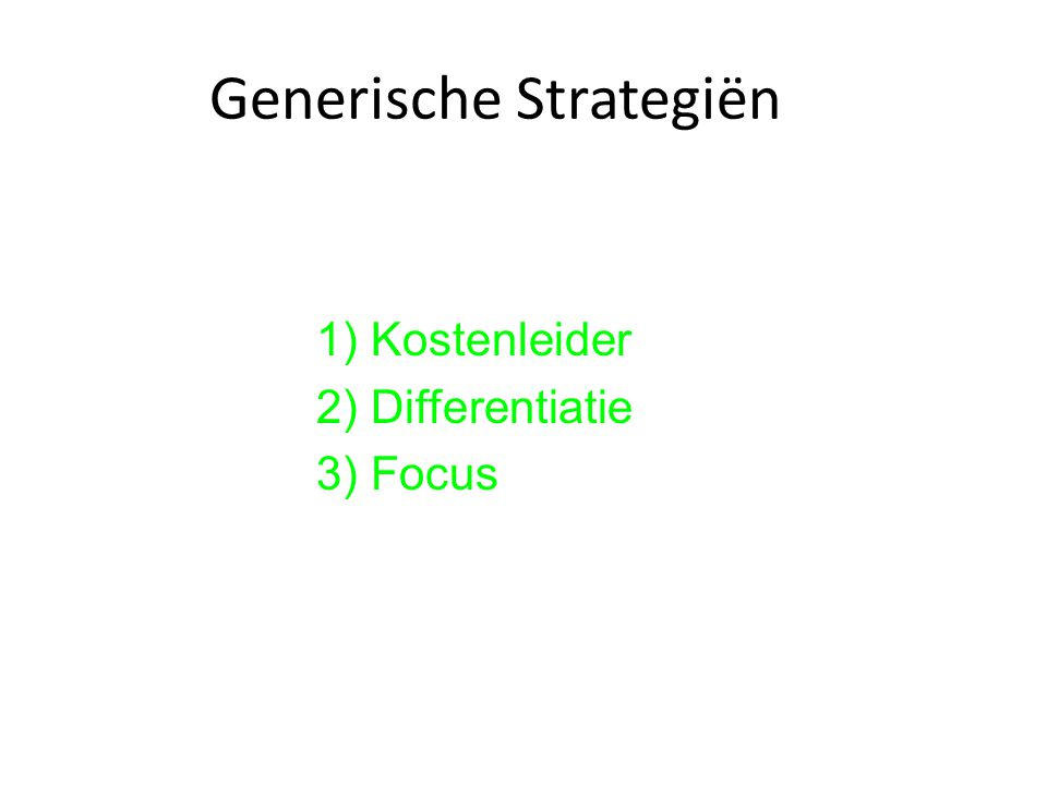 Generische Strategiën 1) Kostenleider 2) Differentiatie 3) Focus