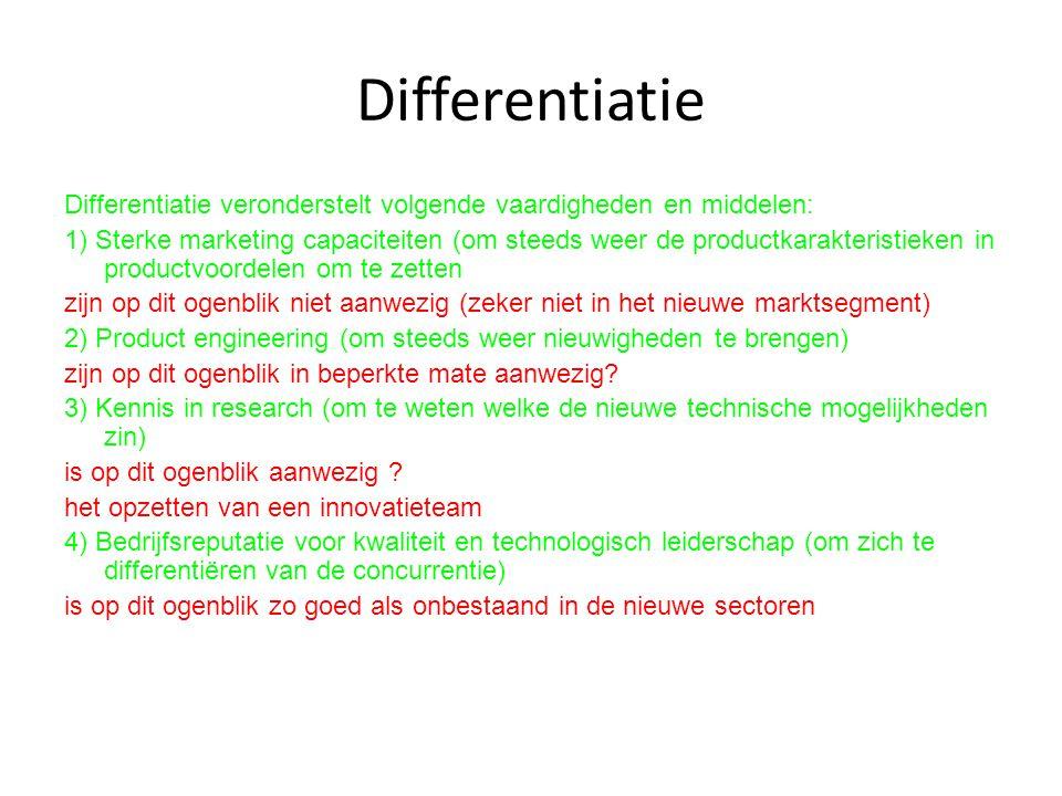 Differentiatie Differentiatie veronderstelt volgende vaardigheden en middelen: 1) Sterke marketing capaciteiten (om steeds weer de productkarakteristi
