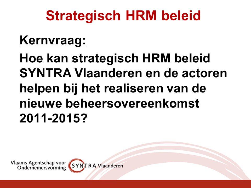 Kernvraag: Hoe kan strategisch HRM beleid SYNTRA Vlaanderen en de actoren helpen bij het realiseren van de nieuwe beheersovereenkomst 2011-2015? Strat