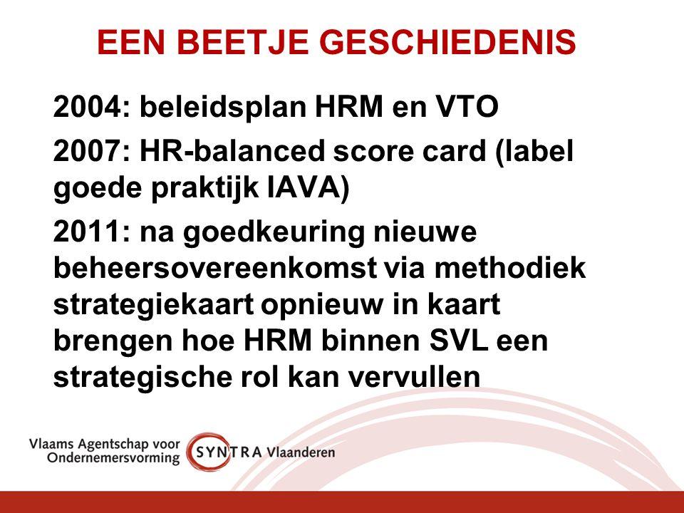 EEN BEETJE GESCHIEDENIS 2004: beleidsplan HRM en VTO 2007: HR-balanced score card (label goede praktijk IAVA) 2011: na goedkeuring nieuwe beheersovere