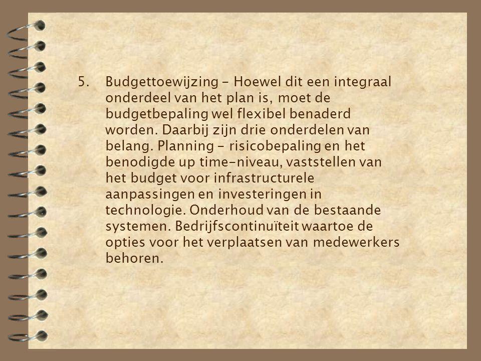 5.Budgettoewijzing - Hoewel dit een integraal onderdeel van het plan is, moet de budgetbepaling wel flexibel benaderd worden. Daarbij zijn drie onderd