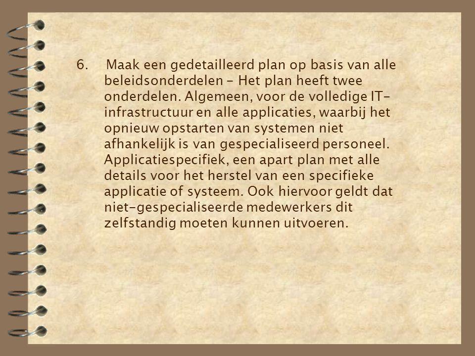 6. Maak een gedetailleerd plan op basis van alle beleidsonderdelen - Het plan heeft twee onderdelen. Algemeen, voor de volledige IT- infrastructuur en