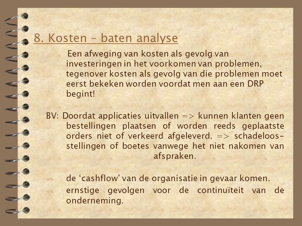 8. Kosten – baten analyse Een afweging van kosten als gevolg van investeringen in het voorkomen van problemen, tegenover kosten als gevolg van die pro